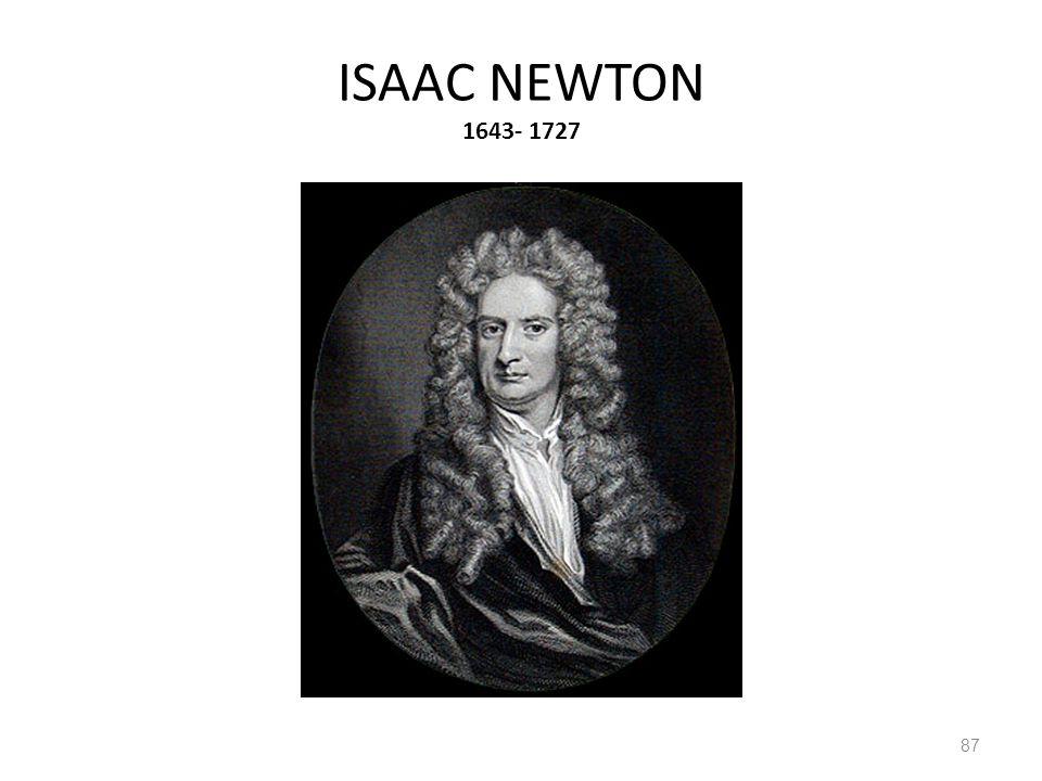 ISAAC NEWTON 1643- 1727 87