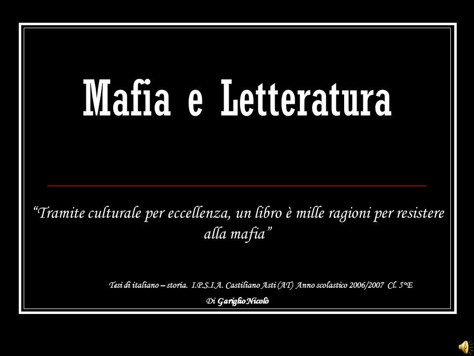 Mafia e Letteratura Tramite culturale per eccellenza, un libro è mille ragioni per resistere alla mafia Tesi di italiano – storia. I.P.S.I.A. Castilia