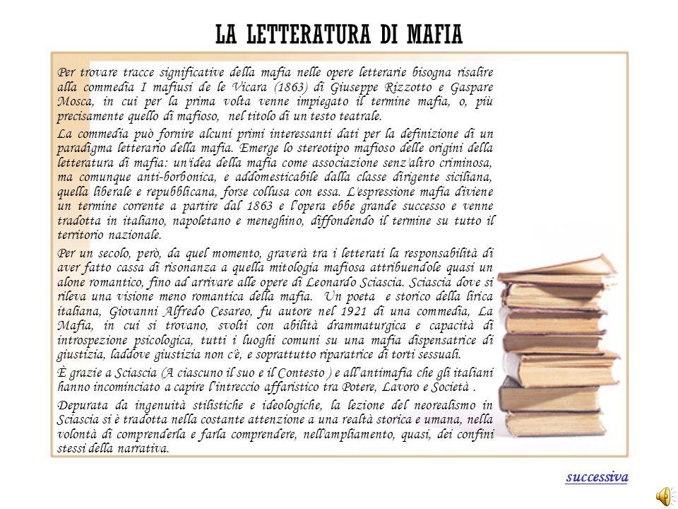 LA LETTERATURA DI MAFIA Per trovare tracce significative della mafia nelle opere letterarie bisogna risalire alla commedia I mafiusi de le Vicara (186