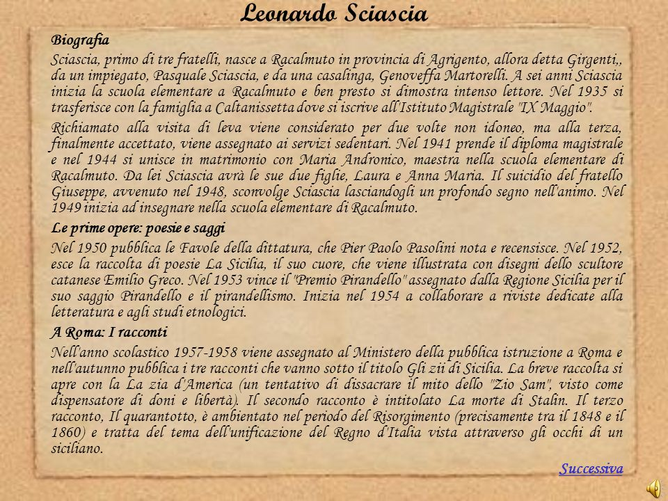 Leonardo Sciascia Biografia Sciascia, primo di tre fratelli, nasce a Racalmuto in provincia di Agrigento, allora detta Girgenti,, da un impiegato, Pas