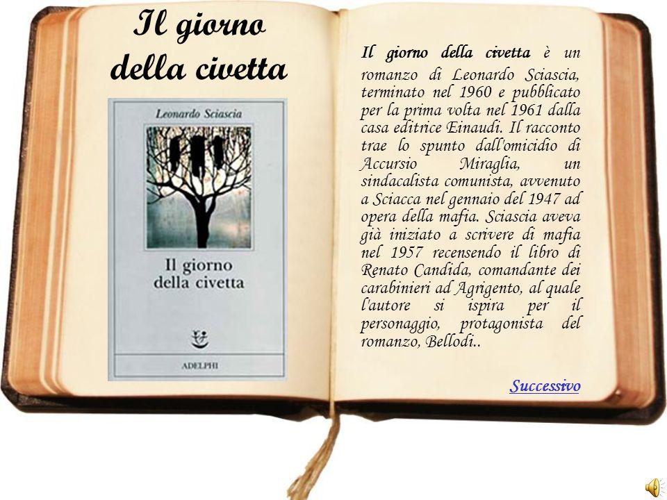 Il giorno della civetta Il giorno della civetta è un romanzo di Leonardo Sciascia, terminato nel 1960 e pubblicato per la prima volta nel 1961 dalla c