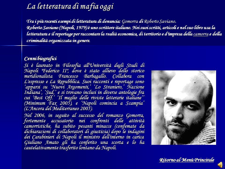 La letteratura di mafia oggi Tra i più recenti esempi di letteratura di denuncia: Gomorra di Roberto Saviano. Roberto Saviano (Napoli, 1979) è uno scr