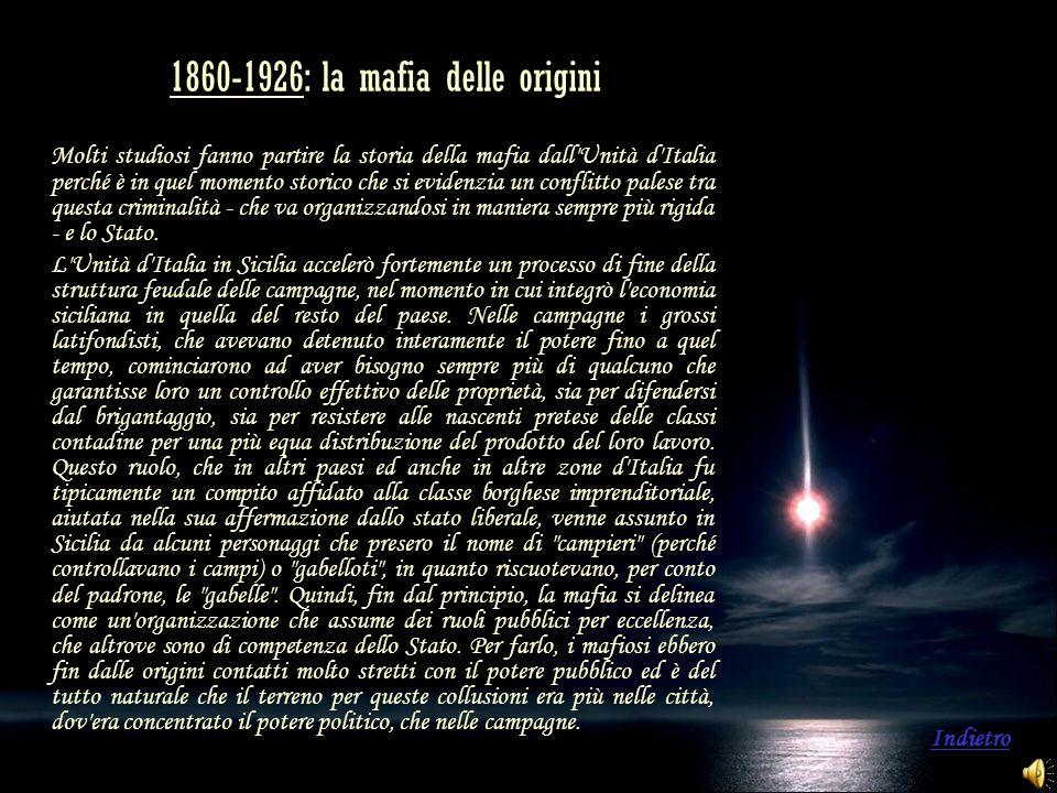 1860-1926: la mafia delle origini Molti studiosi fanno partire la storia della mafia dall'Unità d'Italia perché è in quel momento storico che si evide