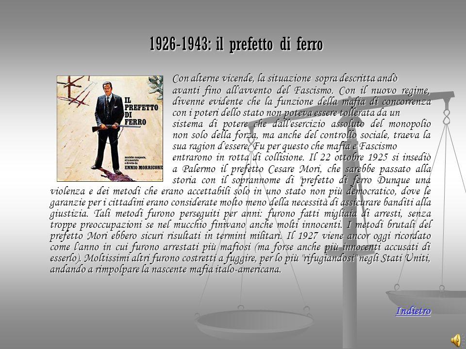 1926-1943: il prefetto di ferro 1926-1943: il prefetto di ferro Con alterne vicende, la situazione sopra descritta andò avanti fino all'avvento del Fa