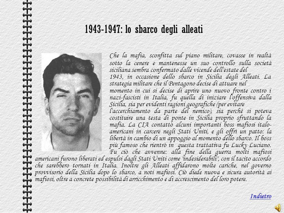 1943-1947: lo sbarco degli alleati Che la mafia, sconfitta sul piano militare, covasse in realtà sotto la cenere e mantenesse un suo controllo sulla s