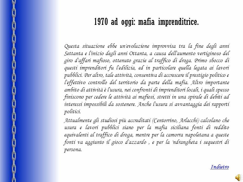 1970 ad oggi: mafia imprenditrice. Questa situazione ebbe un'evoluzione improvvisa tra la fine degli anni Settanta e l'inizio degli anni Ottanta, a ca