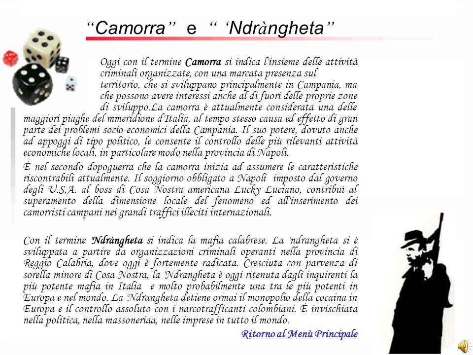 Camorra e Ndr à ngheta Oggi con il termine Camorra si indica l'insieme delle attività criminali organizzate, con una marcata presenza sul territorio,