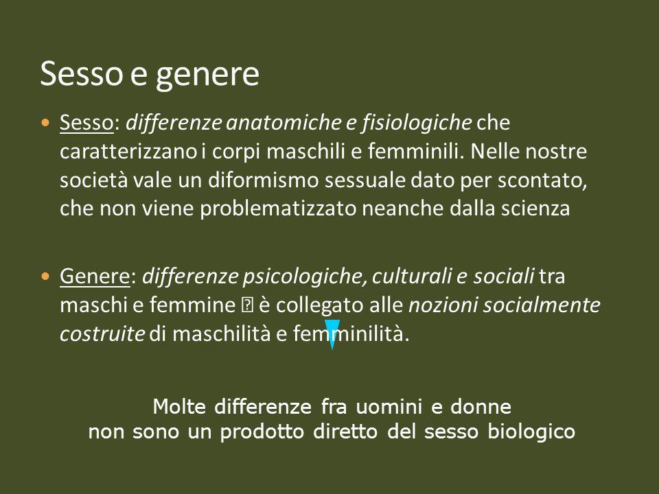 Molte differenze fra uomini e donne non sono un prodotto diretto del sesso biologico Sesso: differenze anatomiche e fisiologiche che caratterizzano i