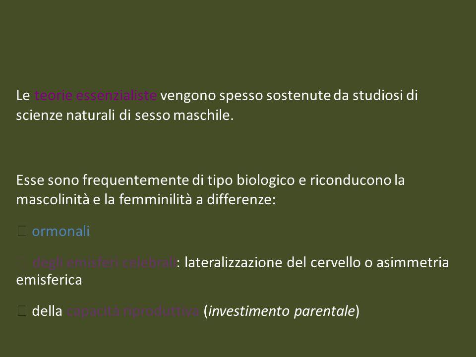 Le teorie essenzialiste vengono spesso sostenute da studiosi di scienze naturali di sesso maschile. Esse sono frequentemente di tipo biologico e ricon