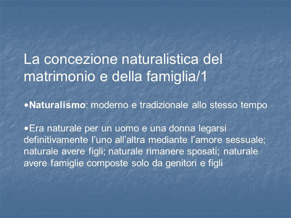 La concezione naturalistica del matrimonio e della famiglia/1 Naturalismo: moderno e tradizionale allo stesso tempo Era naturale per un uomo e una don