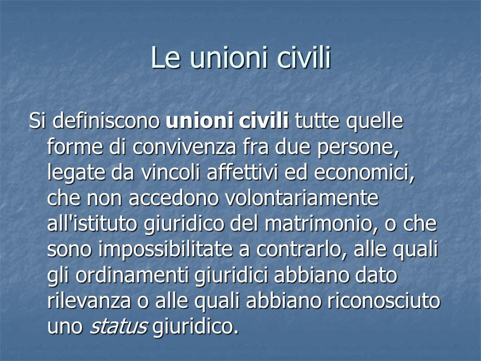 Le unioni civili Si definiscono unioni civili tutte quelle forme di convivenza fra due persone, legate da vincoli affettivi ed economici, che non acce
