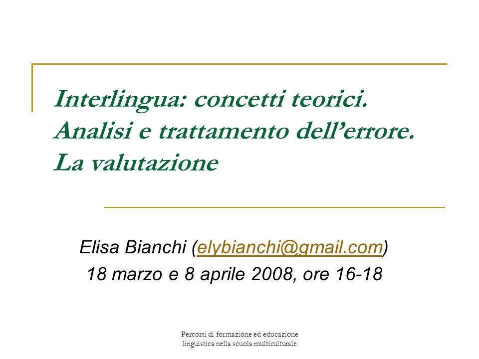 Percorsi di formazione ed educazione linguistica nella scuola multiculturale Interlingua: concetti teorici. Analisi e trattamento dellerrore. La valut