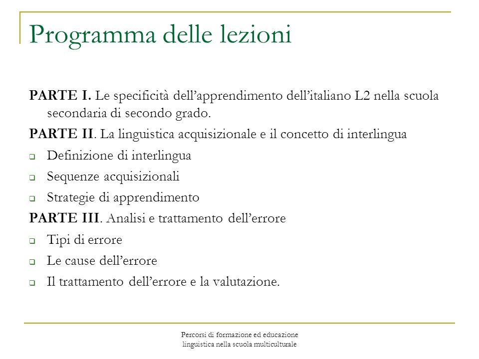 Percorsi di formazione ed educazione linguistica nella scuola multiculturale Programma delle lezioni PARTE I. Le specificità dellapprendimento dellita