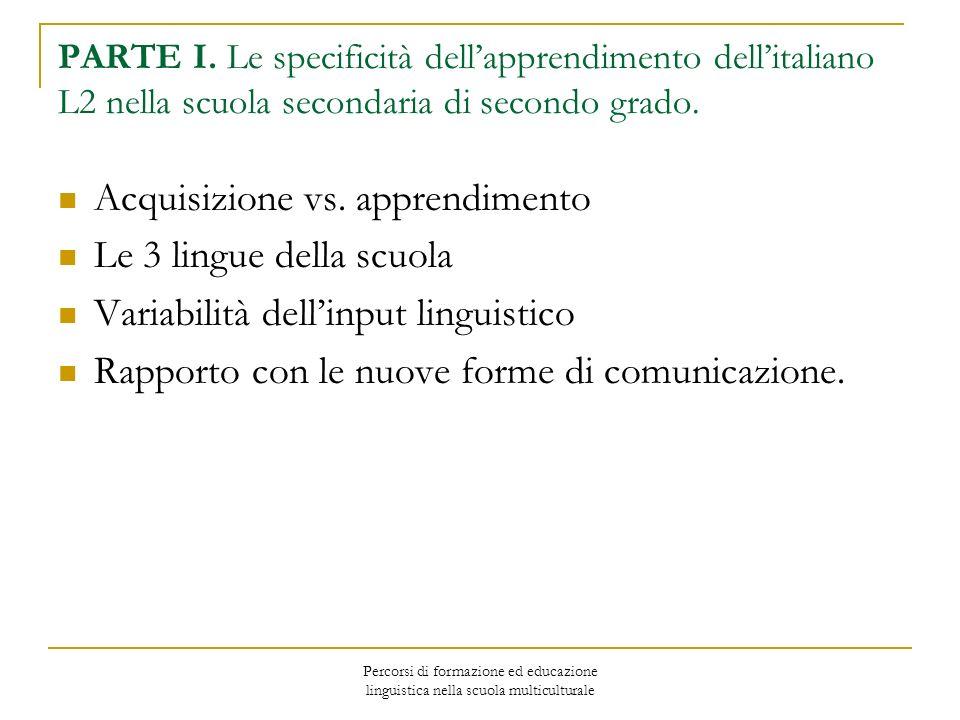 Percorsi di formazione ed educazione linguistica nella scuola multiculturale PARTE I. Le specificità dellapprendimento dellitaliano L2 nella scuola se