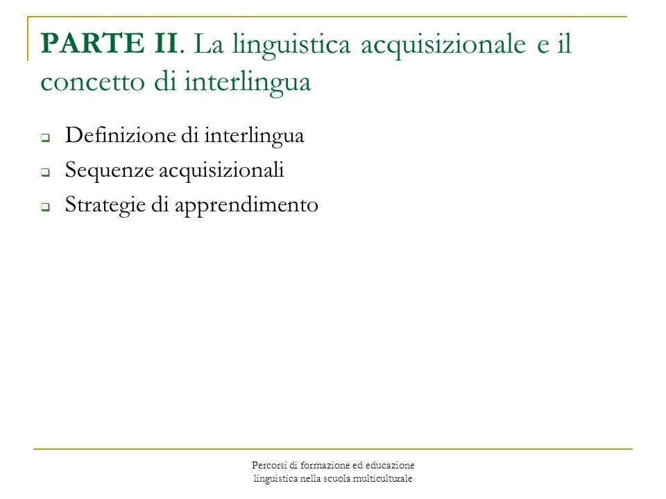 Percorsi di formazione ed educazione linguistica nella scuola multiculturale PARTE II. La linguistica acquisizionale e il concetto di interlingua Defi