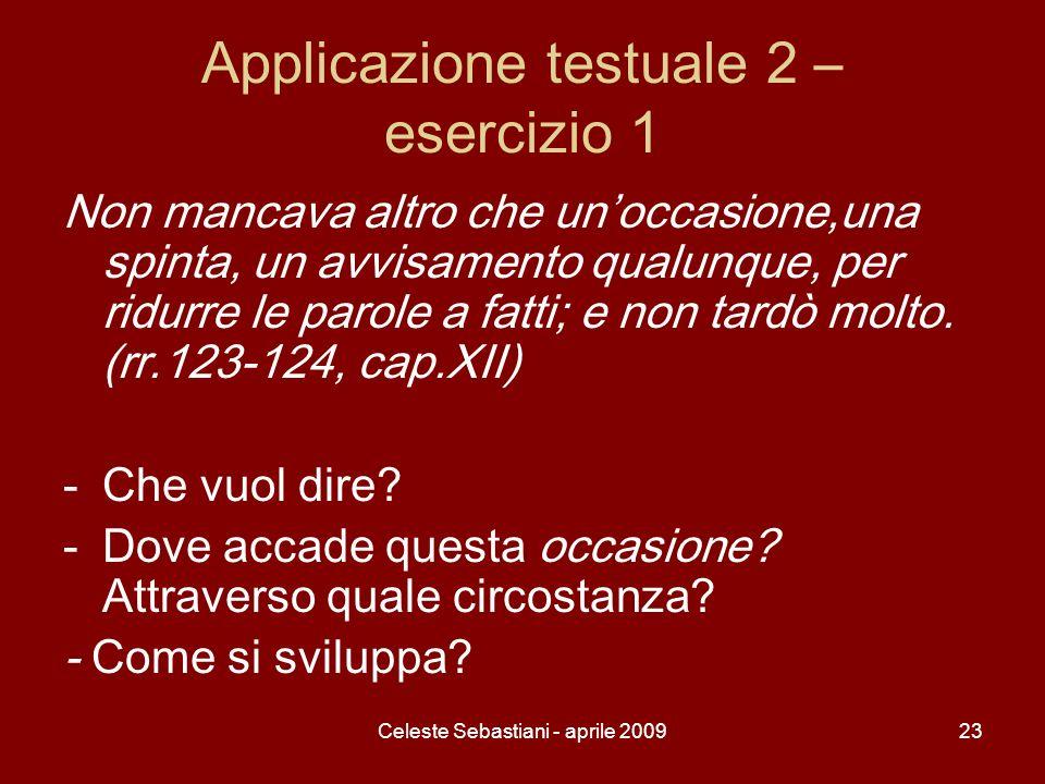 Celeste Sebastiani - aprile 200923 Applicazione testuale 2 – esercizio 1 Non mancava altro che unoccasione,una spinta, un avvisamento qualunque, per r