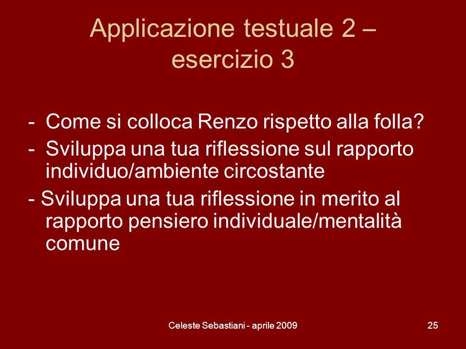 Celeste Sebastiani - aprile 200925 Applicazione testuale 2 – esercizio 3 -Come si colloca Renzo rispetto alla folla? -Sviluppa una tua riflessione sul