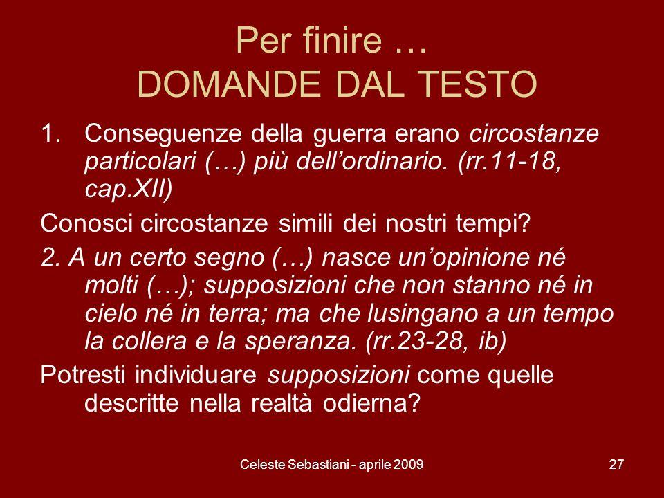 Celeste Sebastiani - aprile 200927 Per finire … DOMANDE DAL TESTO 1.Conseguenze della guerra erano circostanze particolari (…) più dellordinario. (rr.
