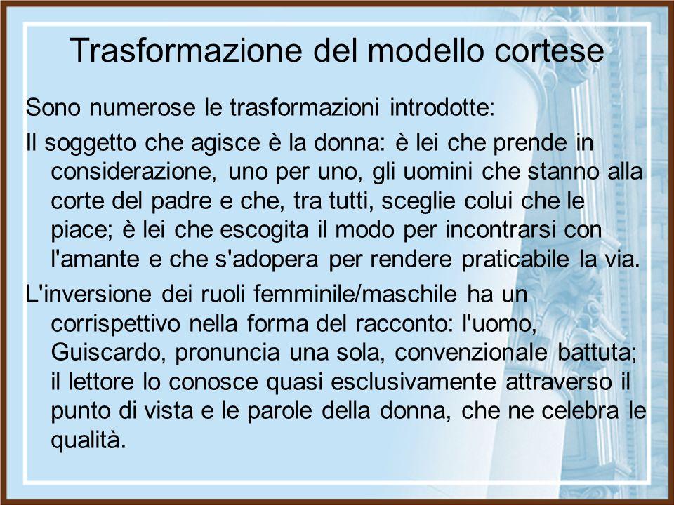 Trasformazione del modello cortese Sono numerose le trasformazioni introdotte: Il soggetto che agisce è la donna: è lei che prende in considerazione,