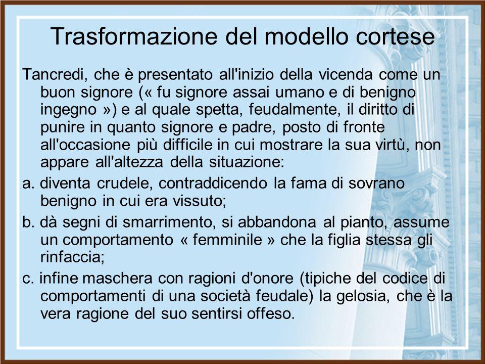 Trasformazione del modello cortese Tancredi, che è presentato all'inizio della vicenda come un buon signore (« fu signore assai umano e di benigno ing