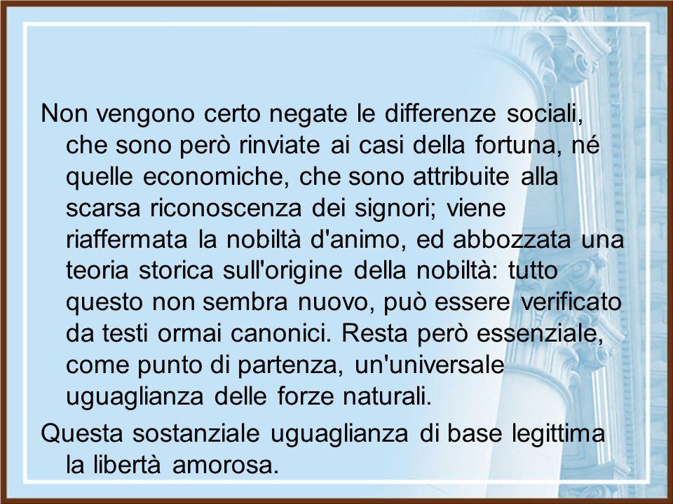 Non vengono certo negate le differenze sociali, che sono però rinviate ai casi della fortuna, né quelle economiche, che sono attribuite alla scarsa ri