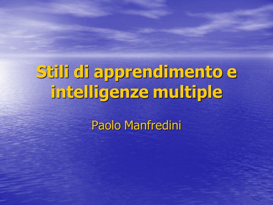 Stili di apprendimento e intelligenze multiple Paolo Manfredini
