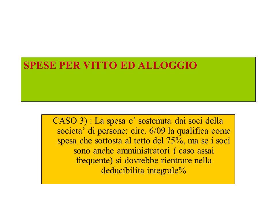 SPESE PER VITTO ED ALLOGGIO CASO 3) : La spesa e sostenuta dai soci della societa di persone: circ. 6/09 la qualifica come spesa che sottosta al tetto