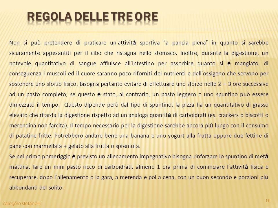 calogero stefanelli 16 Non si può pretendere di praticare un attivit à sportiva a pancia piena in quanto si sarebbe sicuramente appesantiti per il cib