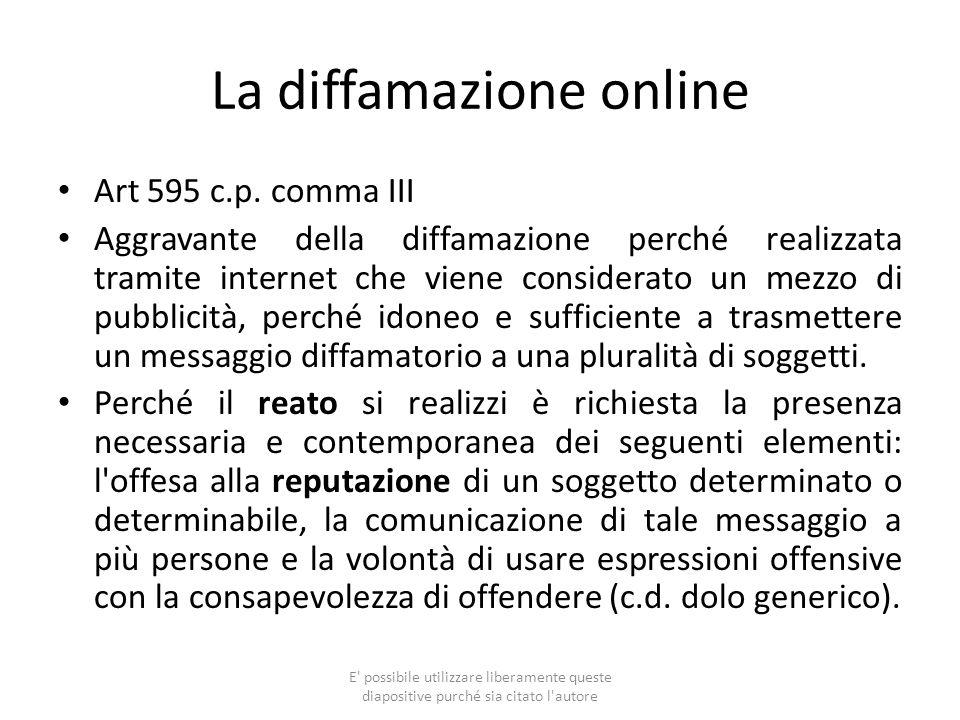 La diffamazione online Art 595 c.p. comma III Aggravante della diffamazione perché realizzata tramite internet che viene considerato un mezzo di pubbl