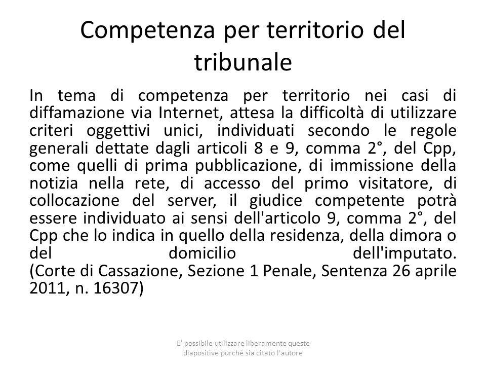 Competenza per territorio del tribunale In tema di competenza per territorio nei casi di diffamazione via Internet, attesa la difficoltà di utilizzare