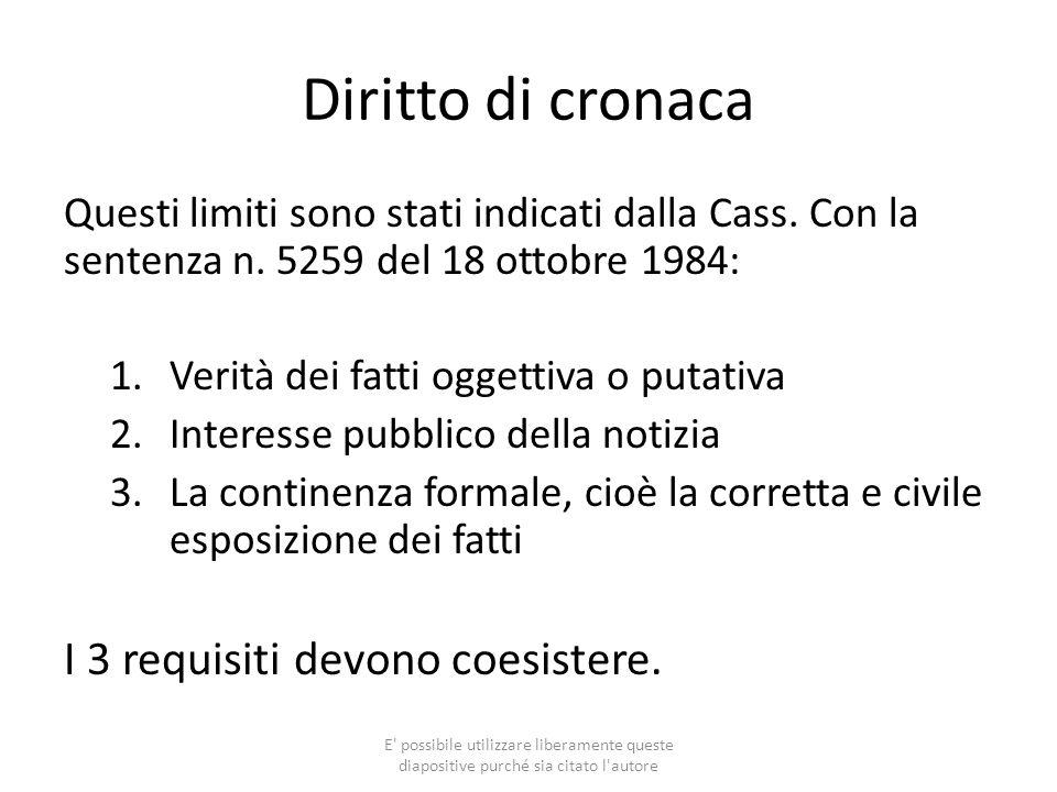 Diritto di cronaca Questi limiti sono stati indicati dalla Cass. Con la sentenza n. 5259 del 18 ottobre 1984: 1.Verità dei fatti oggettiva o putativa