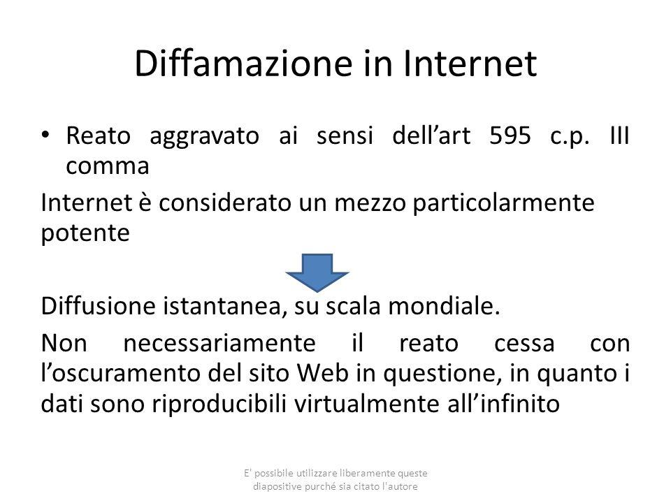 Diffamazione in Internet Reato aggravato ai sensi dellart 595 c.p. III comma Internet è considerato un mezzo particolarmente potente Diffusione istant