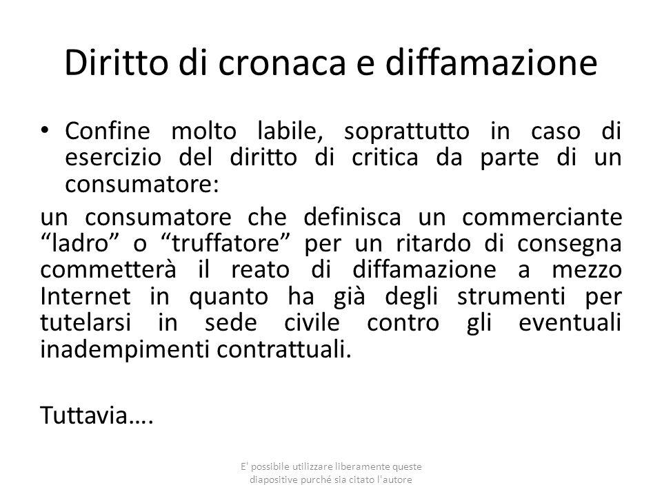 Diritto di cronaca e diffamazione Confine molto labile, soprattutto in caso di esercizio del diritto di critica da parte di un consumatore: un consuma