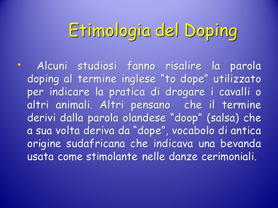 Etimologia del Doping Alcuni studiosi fanno risalire la parola doping al termine inglese to dope utilizzato per indicare la pratica di drogare i caval