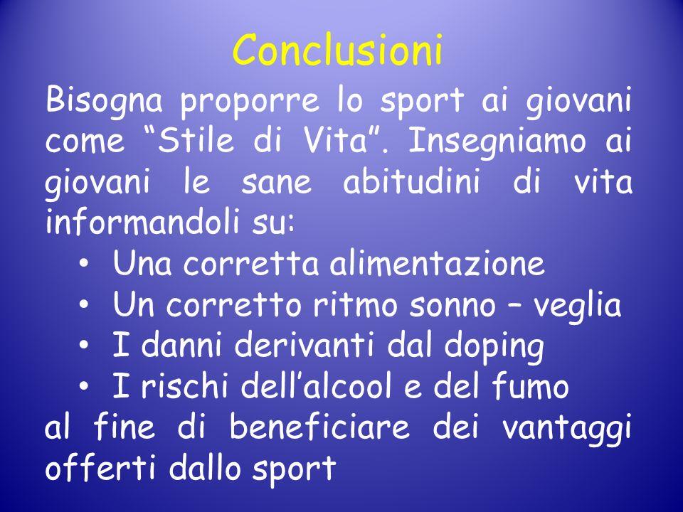Conclusioni Bisogna proporre lo sport ai giovani come Stile di Vita. Insegniamo ai giovani le sane abitudini di vita informandoli su: Una corretta ali