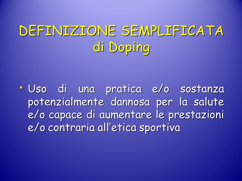 DEFINIZIONE SEMPLIFICATA di Doping Uso di una pratica e/o sostanza potenzialmente dannosa per la salute e/o capace di aumentare le prestazioni e/o con