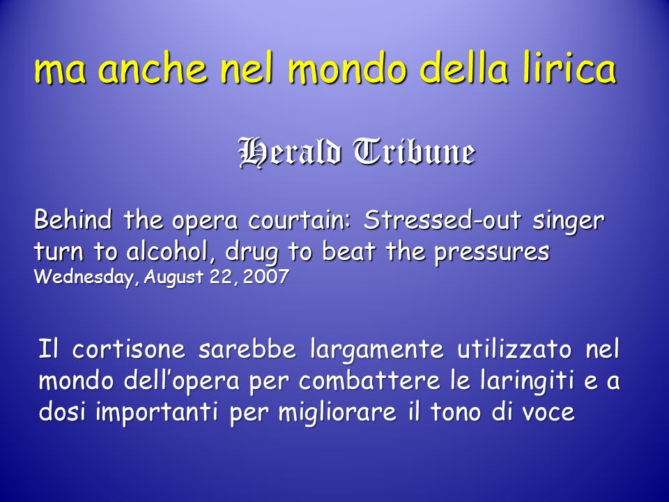 ma anche nel mondo della lirica Herald Tribune Behind the opera courtain: Stressed-out singer turn to alcohol, drug to beat the pressures Wednesday, A