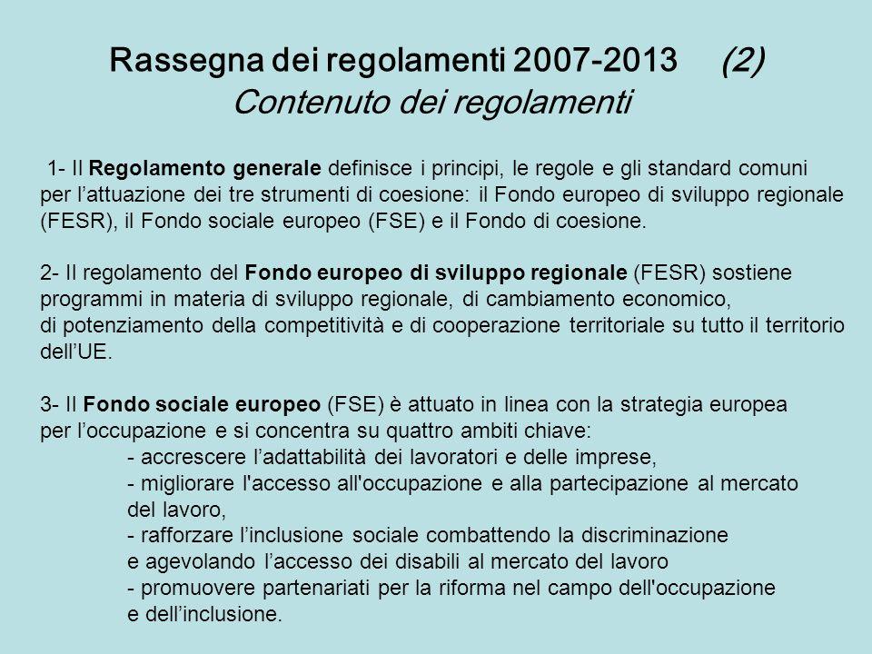 Rassegna dei regolamenti 2007-2013(2) 1- Il Regolamento generale definisce i principi, le regole e gli standard comuni per lattuazione dei tre strumen