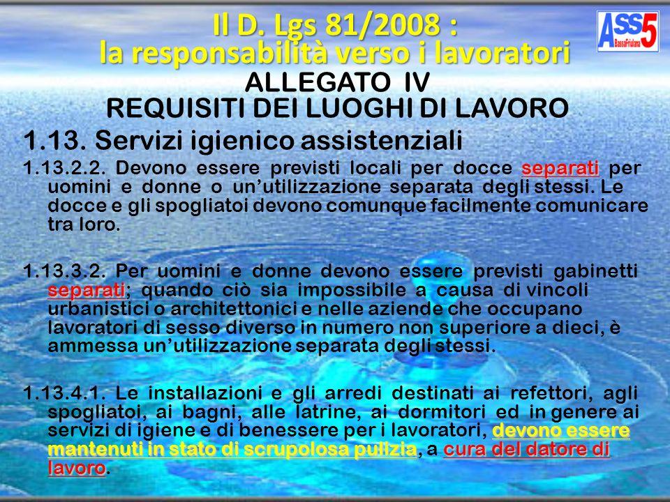 ALLEGATO IV REQUISITI DEI LUOGHI DI LAVORO 1.13. Servizi igienico assistenziali separati 1.13.2.2. Devono essere previsti locali per docce separati pe