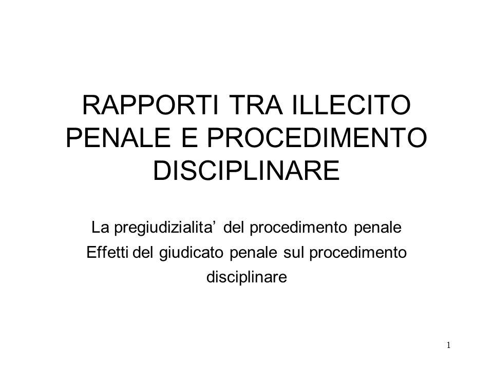 1 RAPPORTI TRA ILLECITO PENALE E PROCEDIMENTO DISCIPLINARE La pregiudizialita del procedimento penale Effetti del giudicato penale sul procedimento di