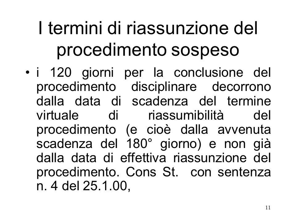 11 I termini di riassunzione del procedimento sospeso i 120 giorni per la conclusione del procedimento disciplinare decorrono dalla data di scadenza d