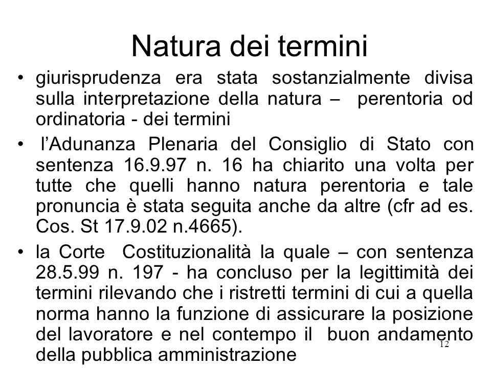 12 Natura dei termini giurisprudenza era stata sostanzialmente divisa sulla interpretazione della natura – perentoria od ordinatoria - dei termini lAd