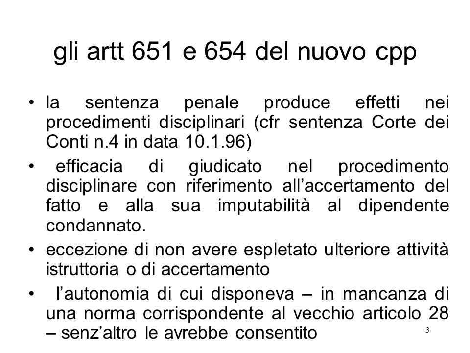 3 gli artt 651 e 654 del nuovo cpp la sentenza penale produce effetti nei procedimenti disciplinari (cfr sentenza Corte dei Conti n.4 in data 10.1.96)