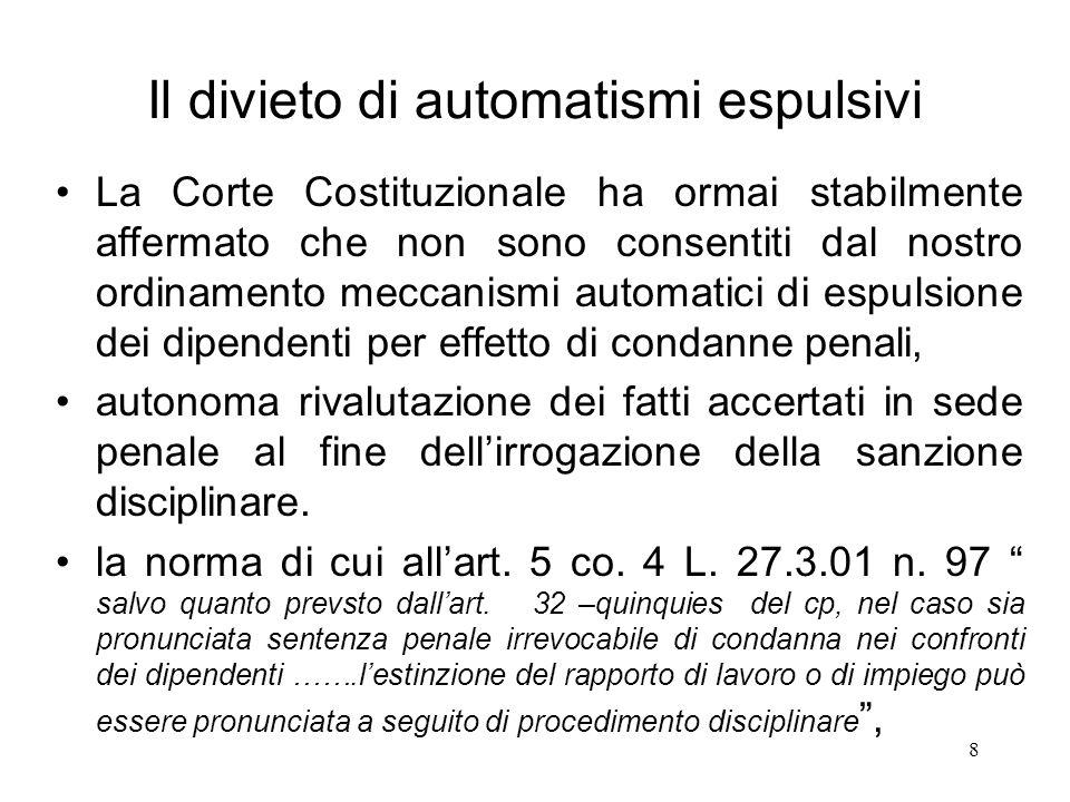 8 Il divieto di automatismi espulsivi La Corte Costituzionale ha ormai stabilmente affermato che non sono consentiti dal nostro ordinamento meccanismi