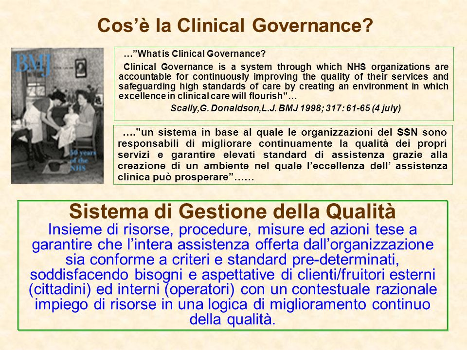 Cosè la Clinical Governance? …What is Clinical Governance? Clinical Governance is a system through which NHS organizations are accountable for continu