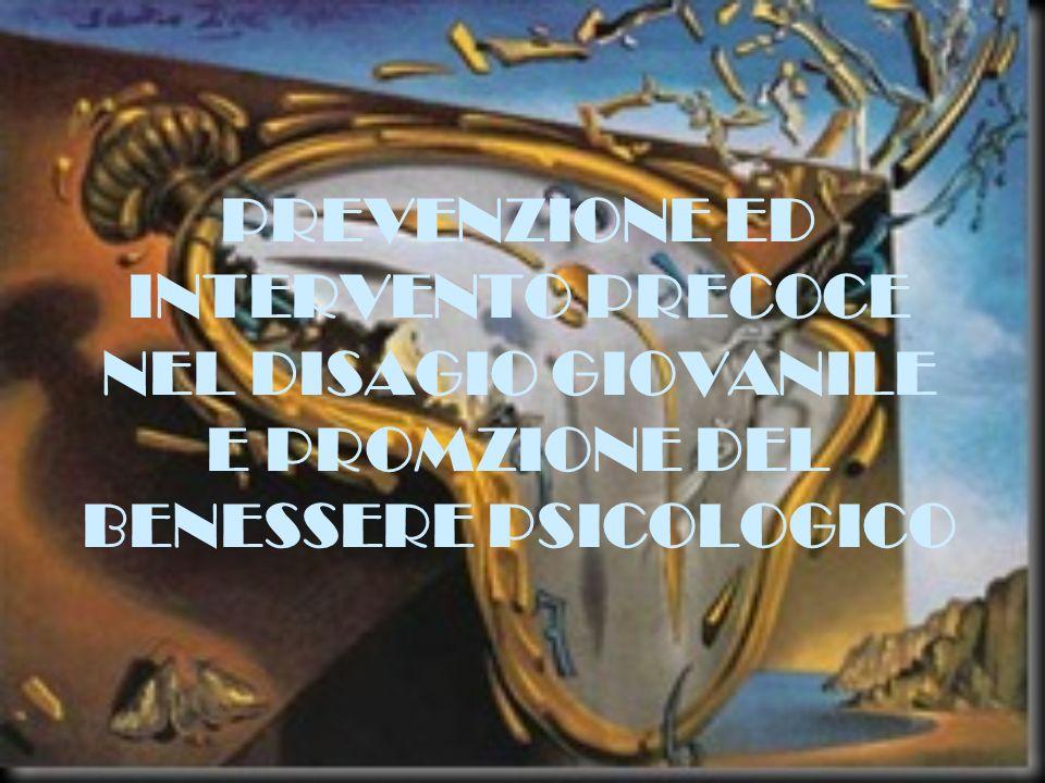 PREVENZIONE ED INTERVENTO PRECOCE NEL DISAGIO GIOVANILE E PROMZIONE DEL BENESSERE PSICOLOGICO