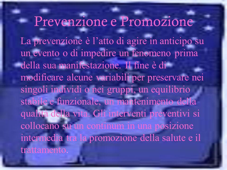 Prevenzione e Promozione La prevenzione è latto di agire in anticipo su un evento o di impedire un fenomeno prima della sua manifestazione. Il fine è