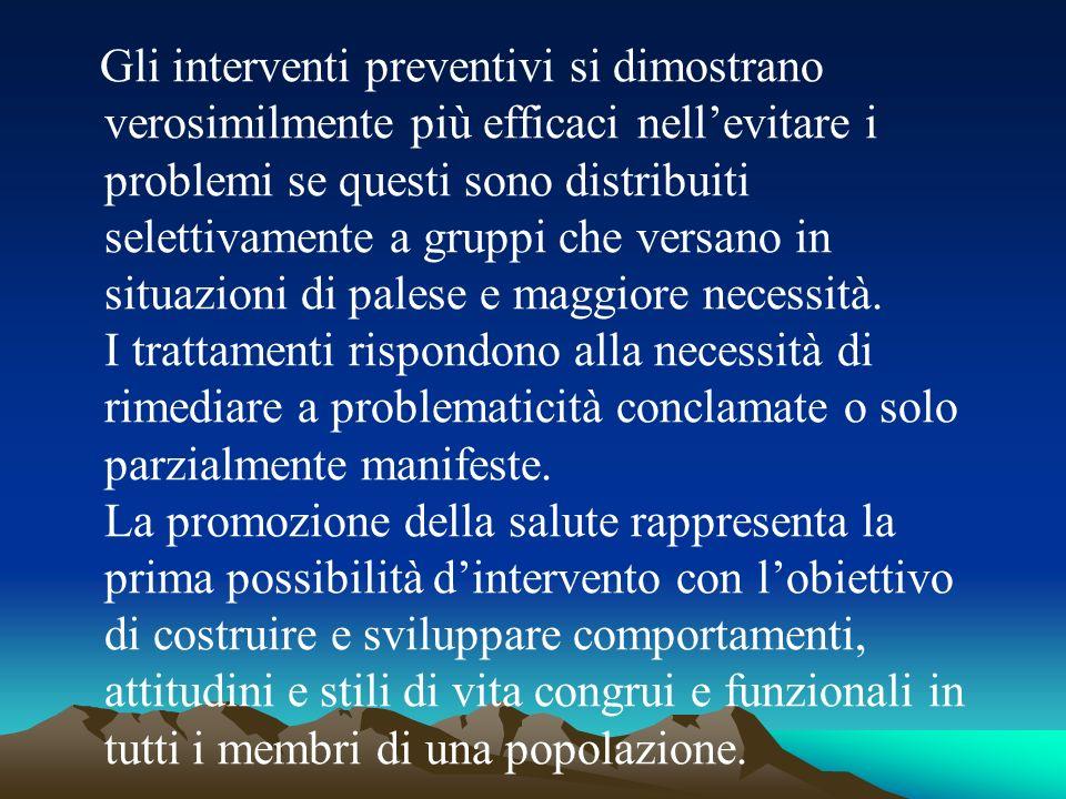 Gli interventi preventivi si dimostrano verosimilmente più efficaci nellevitare i problemi se questi sono distribuiti selettivamente a gruppi che vers