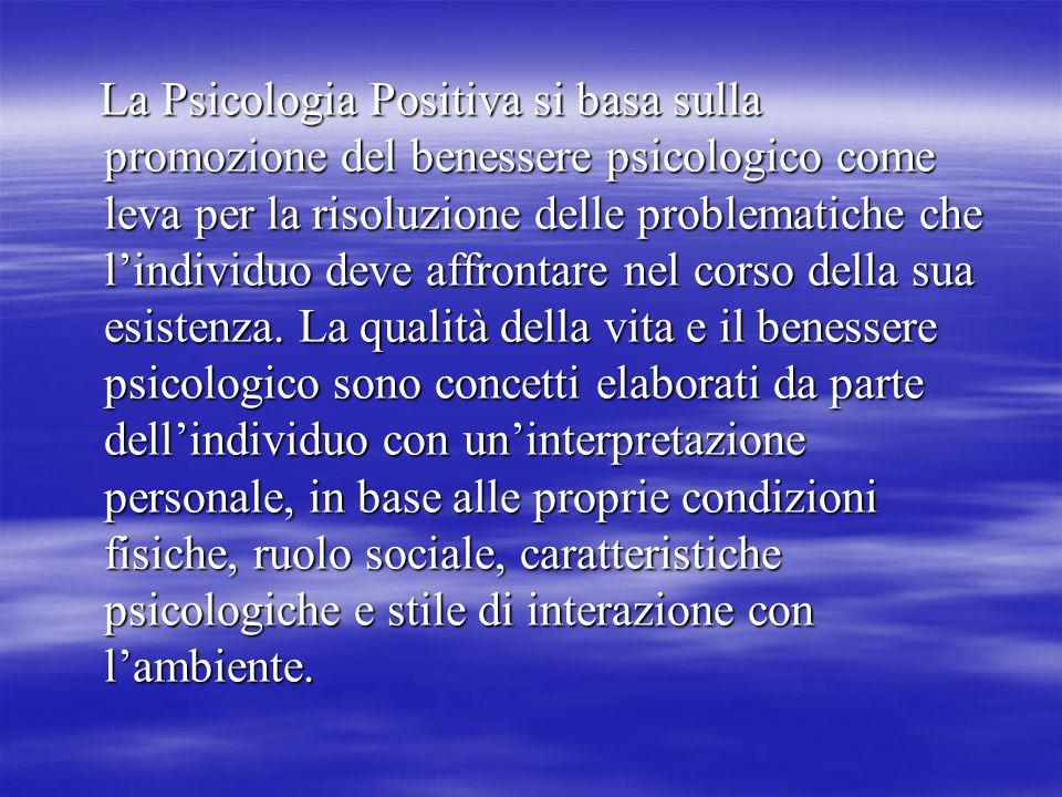 La Psicologia Positiva si basa sulla promozione del benessere psicologico come leva per la risoluzione delle problematiche che lindividuo deve affront