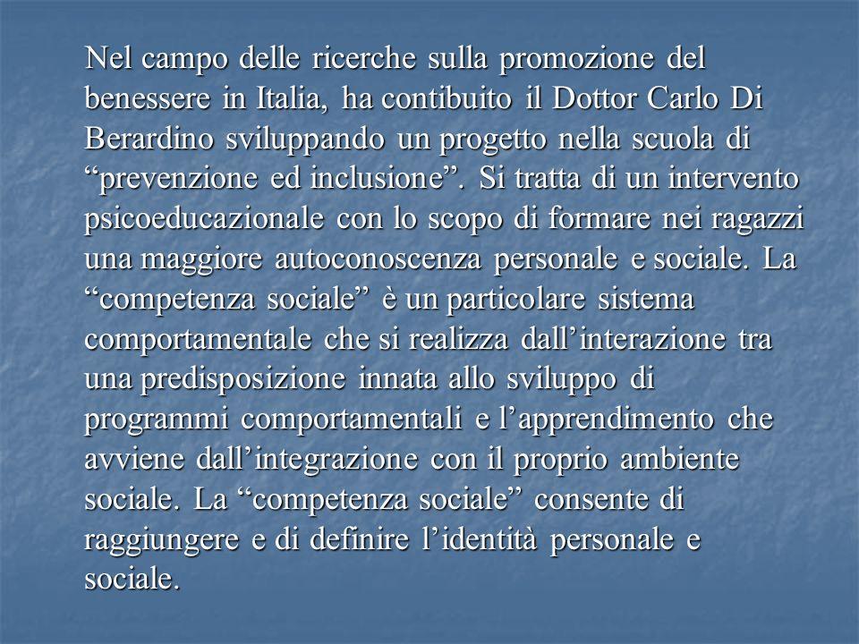 Nel campo delle ricerche sulla promozione del benessere in Italia, ha contibuito il Dottor Carlo Di Berardino sviluppando un progetto nella scuola di